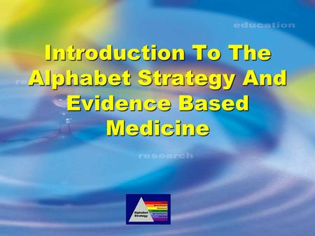 Introduction To The Alphabet Strategy And Evidence Based Medicine.