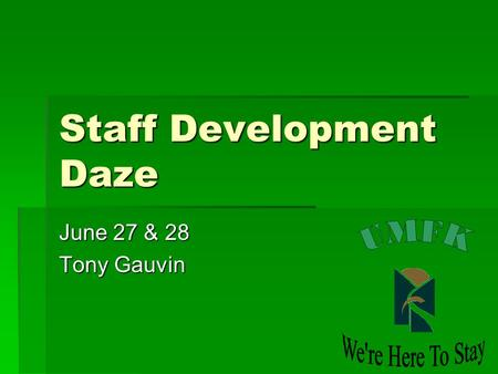 Staff Development Daze June 27 & 28 Tony Gauvin. Schedule  Monday June 27  Monday June 27  9:00 – 12:00 Basic Excel  12:00 – 1:00 Lunch for all workshop.