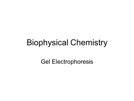 Biophysical Chemistry Gel Electrophoresis. Definition Electro = Charge + Phorsesis= Carry Electrophoresis = Separation of charged molecules by differences.