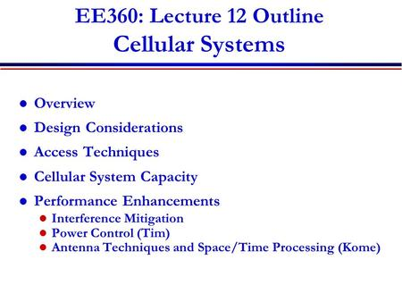 EE360: Lecture 12 Outline Cellular Systems Overview Design Considerations Access Techniques Cellular System Capacity Performance Enhancements Interference.