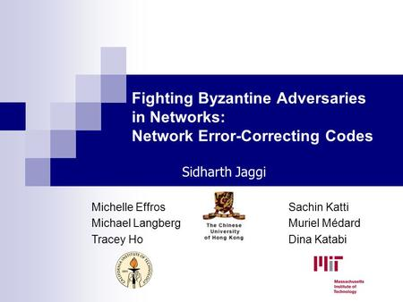 Fighting Byzantine Adversaries in <strong>Networks</strong>: <strong>Network</strong> Error-Correcting Codes Michelle Effros Michael Langberg Tracey Ho Sachin Katti Muriel Médard Dina Katabi.