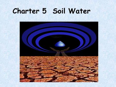 Charter 5 Soil Water Section 1 The types of soil water and measuring soil moisture content.