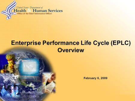 HHS CEA Executive Briefing Enterprise Performance Life Cycle (EPLC) Overview February 6, 2009.