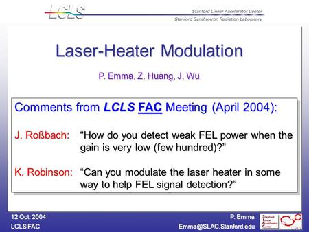 "P. Emma LCLS FAC 12 Oct. 2004 Comments from LCLS FAC Meeting (April 2004): J. Roßbach:""How do you detect weak FEL power when the."