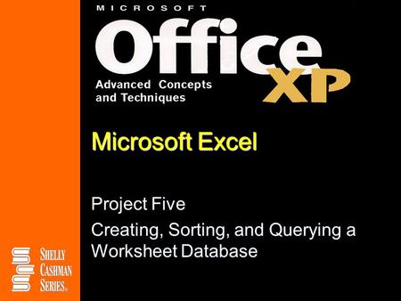 Microsoft Excel Project Five Creating, Sorting, and Querying a Worksheet Database.