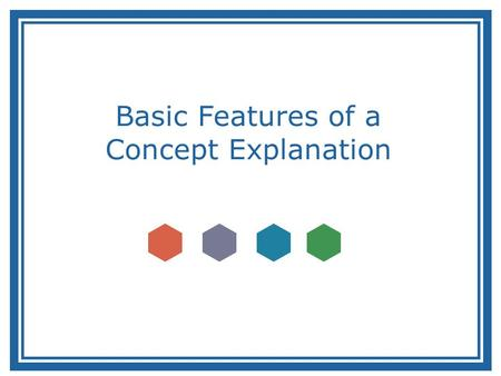 Basic Features of a Concept Explanation