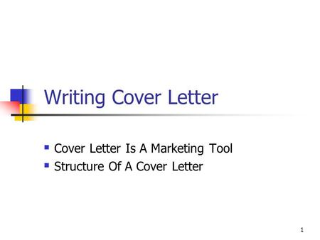 1 Writing Cover Letter  Cover Letter Is A Marketing Tool  Structure Of A Cover Letter.