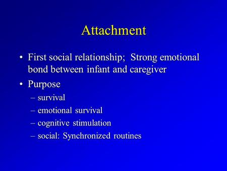 Attachment First social relationship; Strong emotional bond between infant and caregiverFirst social relationship; Strong emotional bond between infant.