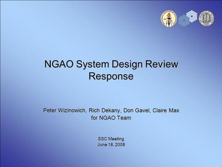 NGAO System Design Review Response Peter Wizinowich, Rich Dekany, Don Gavel, Claire Max for NGAO Team SSC Meeting June 18, 2008.