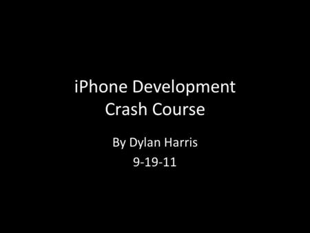 IPhone Development Crash Course By Dylan Harris 9-19-11.