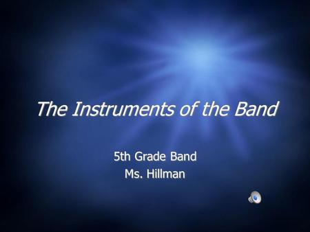 The Instruments of the Band 5th Grade Band Ms. Hillman 5th Grade Band Ms. Hillman.