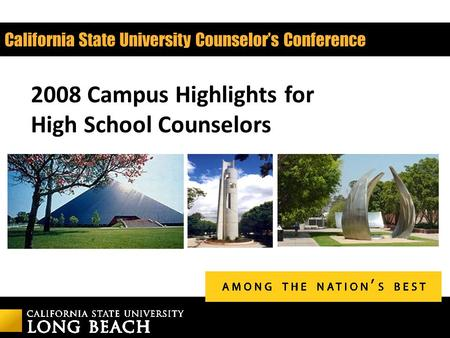 California State University Counselor's Conference 2008 Campus Highlights for High School Counselors.