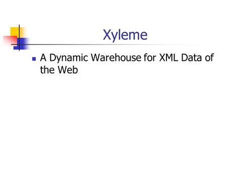 Xyleme A Dynamic Warehouse for XML Data of the Web.