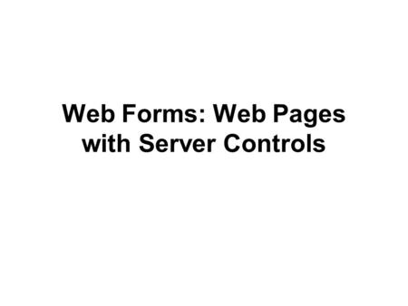 Web Forms: Web Pages with Server Controls. 2 Objectives Understand the background of the Internet, and the notions of packet switching and a stateless.