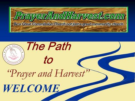 "The Path to ""Prayer and Harvest"" WELCOME. Why do churches need an organized path to Prayer and Harvest? It is estimated that 160 million people in the."