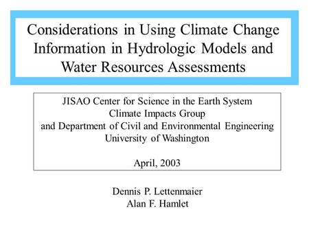 Dennis P. Lettenmaier Alan F. Hamlet JISAO Center for Science in the Earth System Climate Impacts Group and Department of Civil and Environmental Engineering.