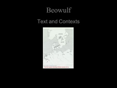 "Beowulf Text and Contexts. Beowulf Beowulf is an Oral Epic, or ""primary"" epic."