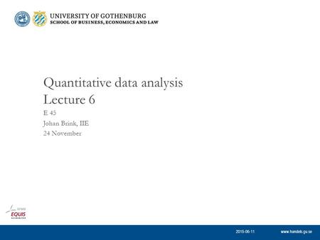 Www.handels.gu.se E 45 Johan Brink, IIE 24 November Quantitative data analysis Lecture 6 2015-06-11.