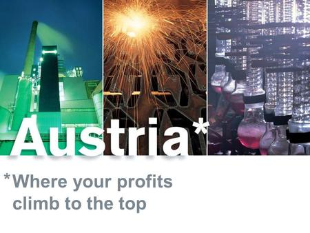* Where your profits climb to the top. Wilfried Gunka Austrian Business Agency September 2006 Austria Land of Innovation and Gateway to Europe´s Growth.