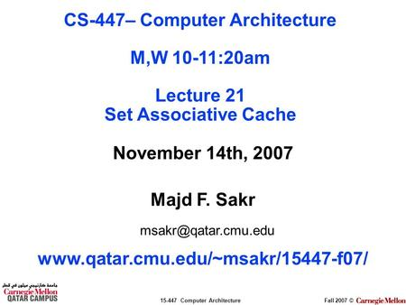15-447 Computer ArchitectureFall 2007 © November 14th, 2007 Majd F. Sakr  CS-447– Computer Architecture.