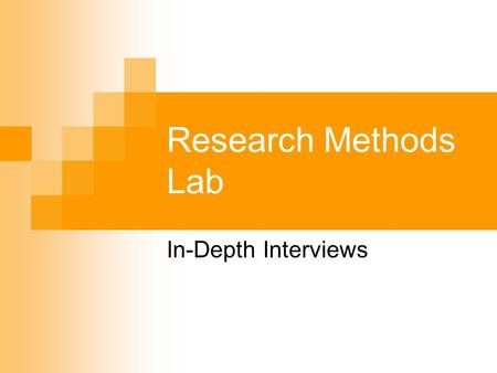 Research Methods Lab In-Depth Interviews. Why Interviews? A major advantage of the interview is its adaptability A skillful interviewer can follow up.