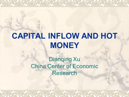 CAPITAL INFLOW AND HOT MONEY Dianqing Xu China Center of Economic Research.
