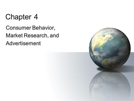 Chapter 4 Consumer Behavior, Market Research, and Advertisement.