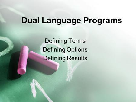 Dual Language Programs Defining Terms Defining Options Defining Results.