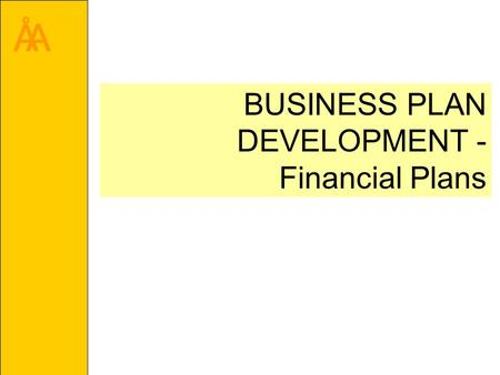 ÅA BUSINESS PLAN DEVELOPMENT - Financial Plans. ÅA What to Include in a Financial Analysis and Plan When does the business have to buy resources, such.