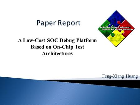 Feng-Xiang Huang A Low-Cost SOC Debug Platform Based on On-Chip Test Architectures.