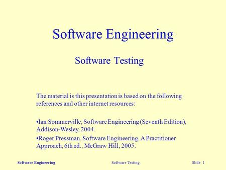 Software Engineering Software Testing Slide 1 Software Engineering Software Testing The material is this presentation is based on the following references.