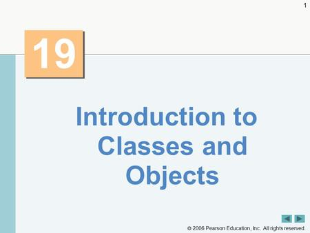  2006 Pearson Education, Inc. All rights reserved. 1 19 Introduction to Classes and Objects.