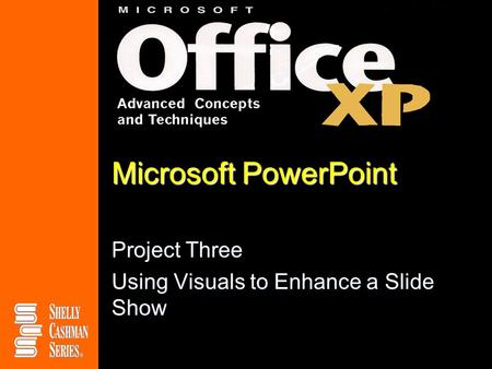 Microsoft PowerPoint Project Three Using Visuals to Enhance a Slide Show.