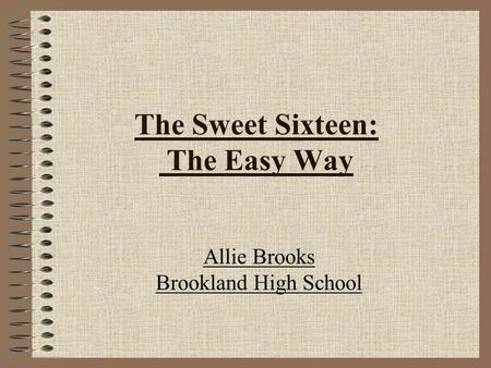The Sweet Sixteen: The Easy Way Allie Brooks Brookland High School.