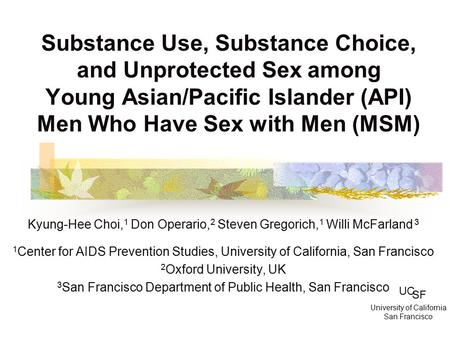 Substance Use, Substance Choice, and Unprotected Sex among Young Asian/Pacific Islander (API) Men Who Have Sex with Men (MSM) Kyung-Hee Choi, 1 Don Operario,