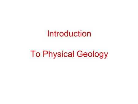 Introduction To Physical Geology. The Science Geology is typically broken up into two fields of study –Physical Geology –Historical Geology.