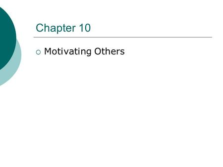 Chapter 10 Motivating Others.