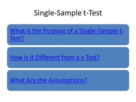 Single-Sample t-Test What is the Purpose of a Single-Sample t- Test? How is it Different from a z-Test?What Are the Assumptions?