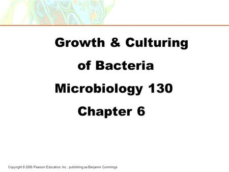 Growth & Culturing of Bacteria Microbiology 130 Chapter 6.