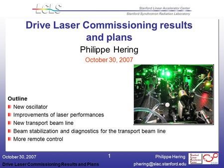Philippe Hering October 30, 2007 Drive Laser Commissioning Results and Plans 1 Drive Laser Commissioning results and plans Philippe.