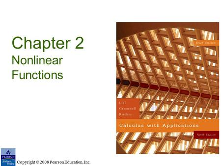 Copyright © 2008 Pearson Education, Inc. Chapter 2 Nonlinear Functions Copyright © 2008 Pearson Education, Inc.