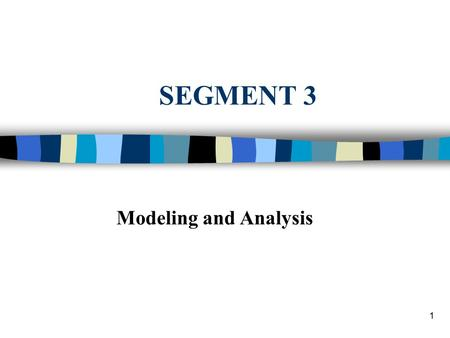 1 SEGMENT 3 Modeling and Analysis. 2 n Major DSS component n Model base and model management n CAUTION - Difficult Topic Ahead –Familiarity with major.