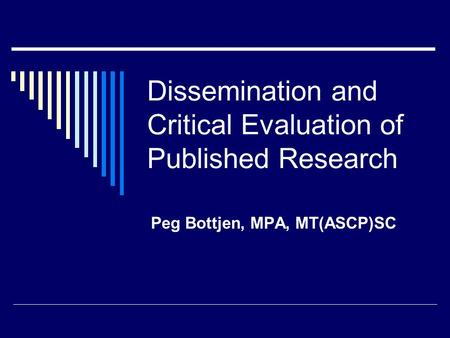 Dissemination and Critical Evaluation of Published Research Peg Bottjen, MPA, MT(ASCP)SC.