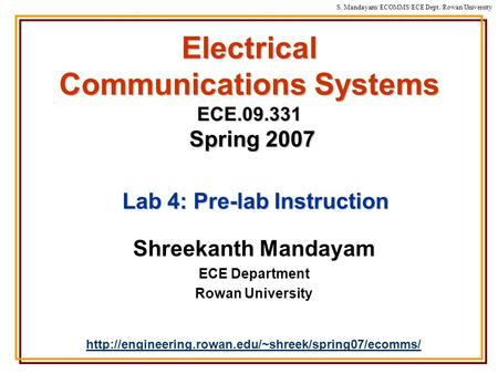 S. Mandayam/ ECOMMS/ECE Dept./Rowan University Electrical Communications Systems ECE.09.331 Spring 2007 Shreekanth Mandayam ECE Department Rowan University.