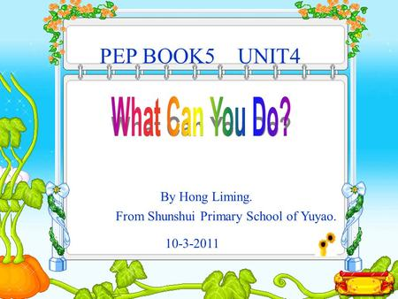 PEP BOOK3UNIT3 Part A Let's talk By Hong Liming. From Shunshui Primary School. 22-10-2010 UNIT4PEP BOOK5 By Hong Liming. From Shunshui Primary School.