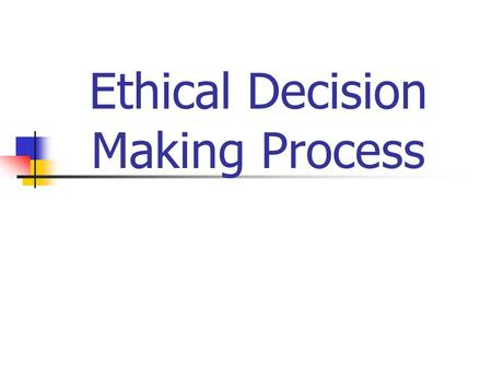 Ethical Decision Making Process. How to Resolve Ethical Dilemmas in Business Identify relevant facts Identify relevant issue(s) Identify primary stakeholders.