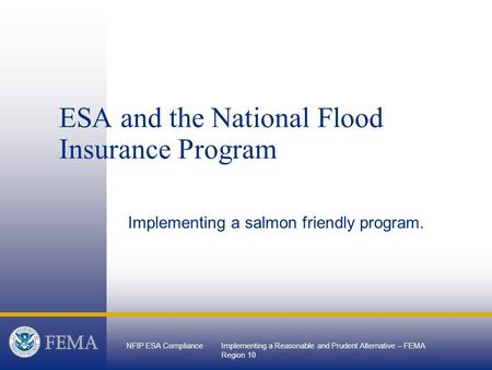 NFIP ESA ComplianceImplementing a Reasonable and Prudent Alternative – FEMA Region 10 ESA and the National Flood Insurance Program Implementing a salmon.