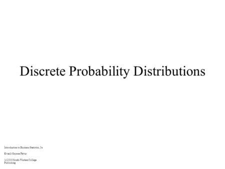 Discrete Probability Distributions Introduction to Business Statistics, 5e Kvanli/Guynes/Pavur (c)2000 South-Western College Publishing.