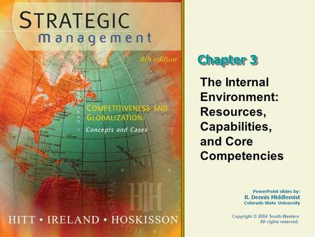 Chapter 3 The Internal Environment: Resources, Capabilities, and Core Competencies Copyright © 2004 South-Western All rights reserved.