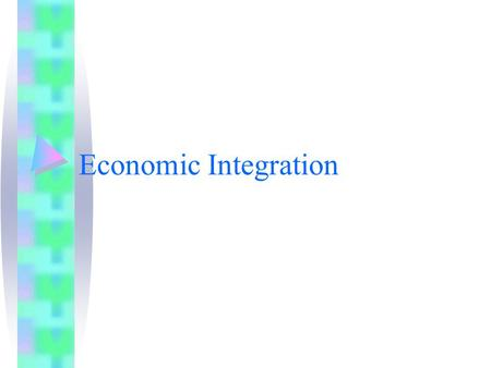 Economic Integration. Countries regional economic association Market integration and enhanced competition by trade liberalization.